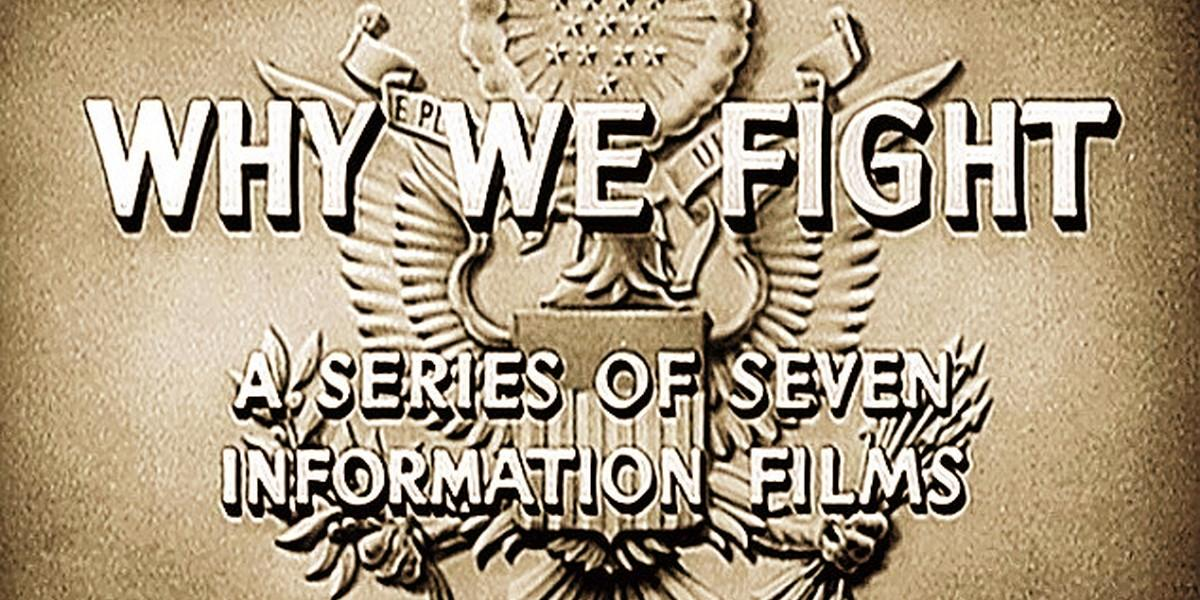 Why We Fight, a seven part film serial.